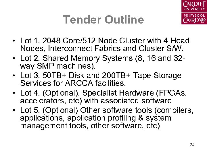 Tender Outline • Lot 1. 2048 Core/512 Node Cluster with 4 Head Nodes, Interconnect