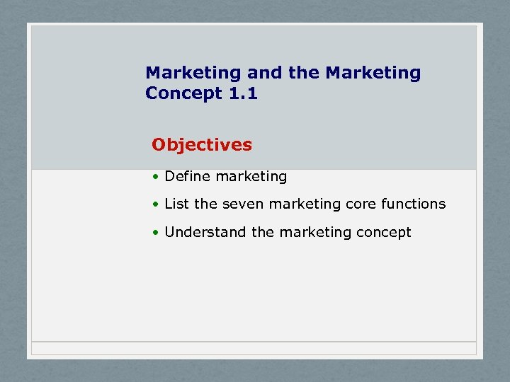 Marketing and the Marketing Concept 1. 1 Objectives • Define marketing • List the