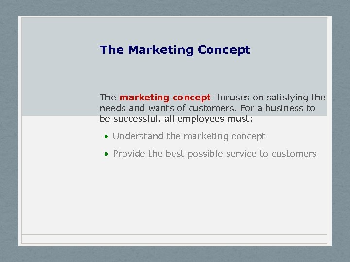 The Marketing Concept The marketing concept focuses on satisfying the needs and wants of