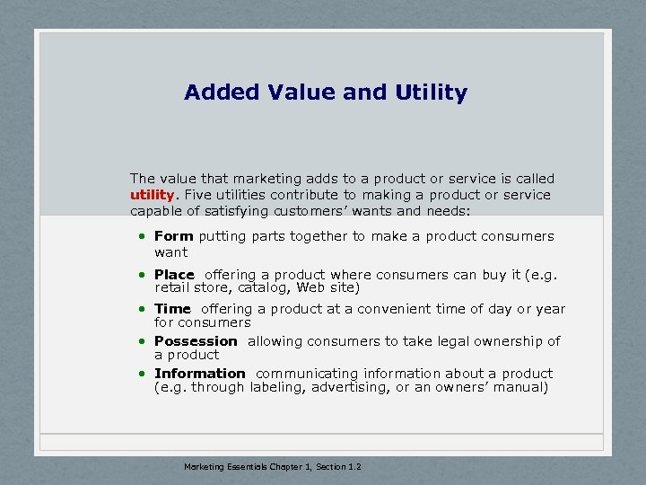 Added Value and Utility The value that marketing adds to a product or service