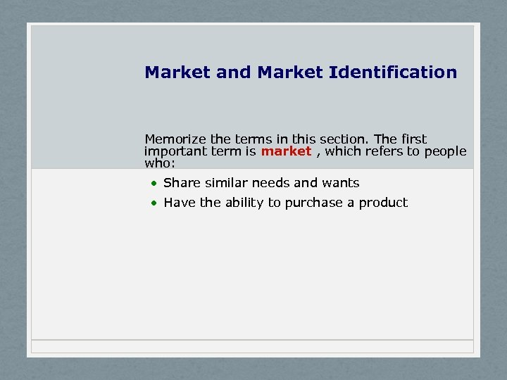 Market and Market Identification Memorize the terms in this section. The first important term