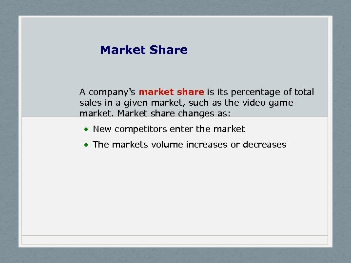Market Share A company's market share is its percentage of total sales in a