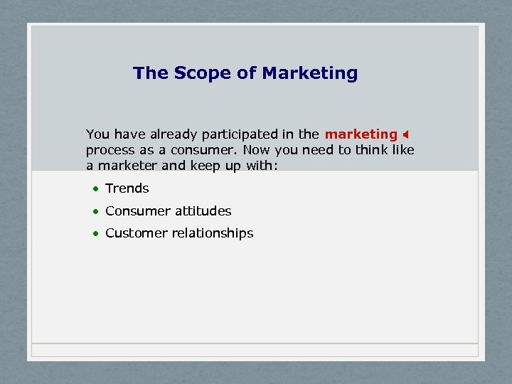 The Scope of Marketing You have already participated in the marketing X process as