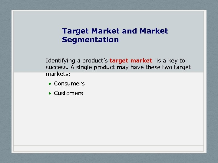 Target Market and Market Segmentation Identifying a product's target market is a key to