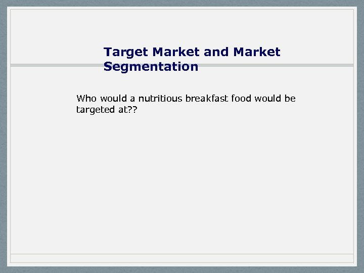 Target Market and Market Segmentation Who would a nutritious breakfast food would be targeted