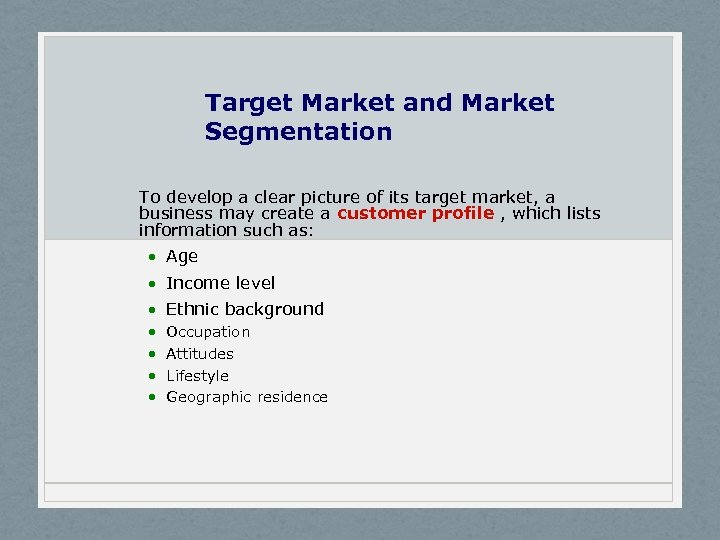 Target Market and Market Segmentation To develop a clear picture of its target market,