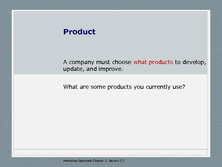 Product A company must choose what products to develop, update, and improve. What are