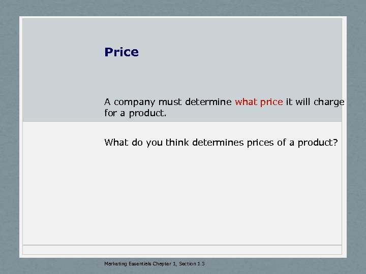 Price A company must determine what price it will charge for a product. What