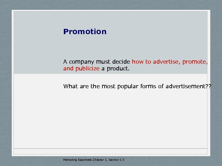Promotion A company must decide how to advertise, promote, and publicize a product. What