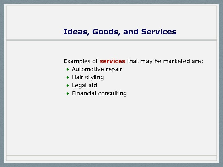 Ideas, Goods, and Services Examples of services that may be marketed are: · Automotive