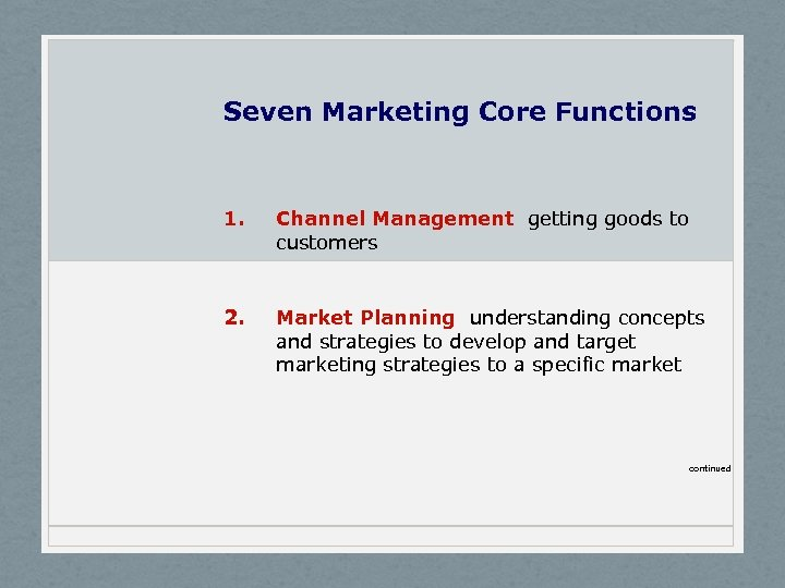 Seven Marketing Core Functions 1. Channel Management getting goods to customers 2. Market Planning