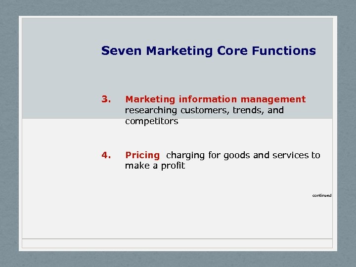 Seven Marketing Core Functions 3. Marketing information management researching customers, trends, and competitors 4.