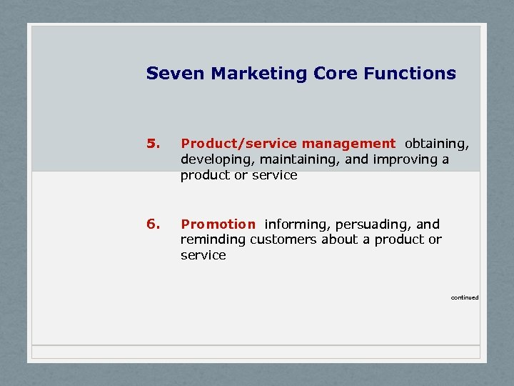 Seven Marketing Core Functions 5. Product/service management obtaining, developing, maintaining, and improving a product