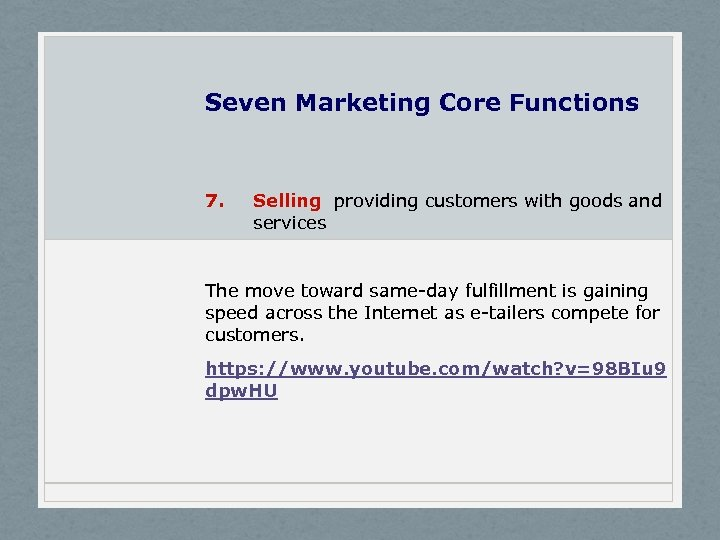Seven Marketing Core Functions 7. Selling providing customers with goods and services The move