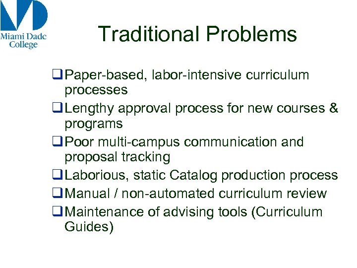 Traditional Problems q Paper-based, labor-intensive curriculum processes q Lengthy approval process for new courses