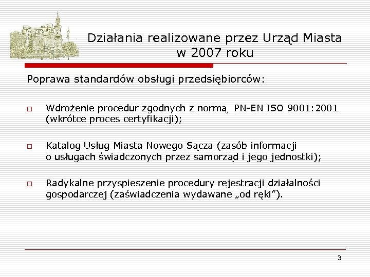 Działania realizowane przez Urząd Miasta w 2007 roku Poprawa standardów obsługi przedsiębiorców: o o