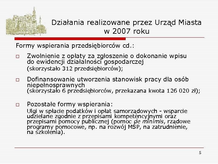 Działania realizowane przez Urząd Miasta w 2007 roku Formy wspierania przedsiębiorców cd. : o