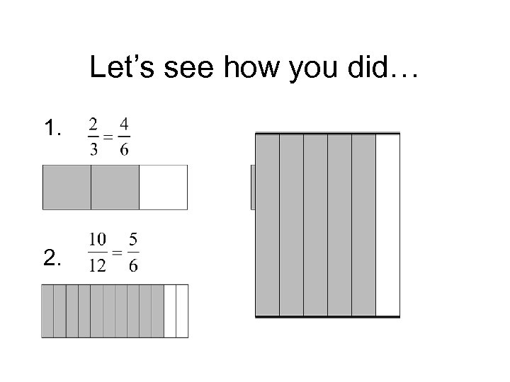Let's see how you did… 1. 2.
