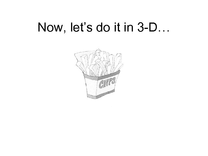 Now, let's do it in 3 -D…