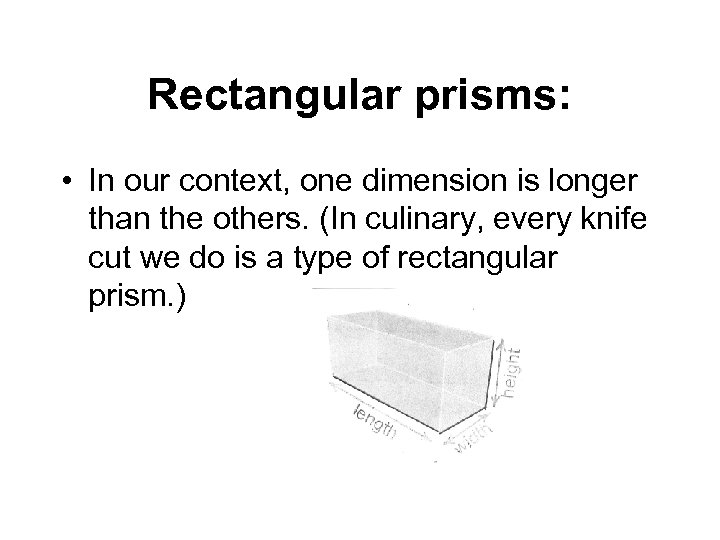 Rectangular prisms: • In our context, one dimension is longer than the others. (In