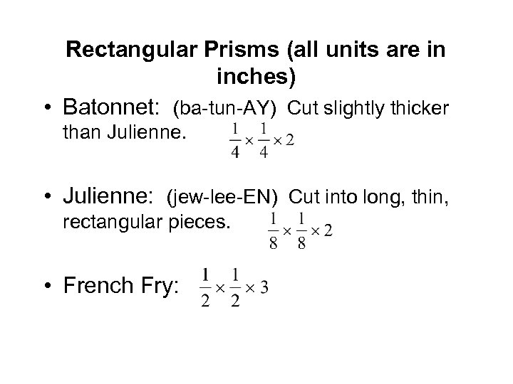 Rectangular Prisms (all units are in inches) • Batonnet: (ba-tun-AY) Cut slightly thicker than