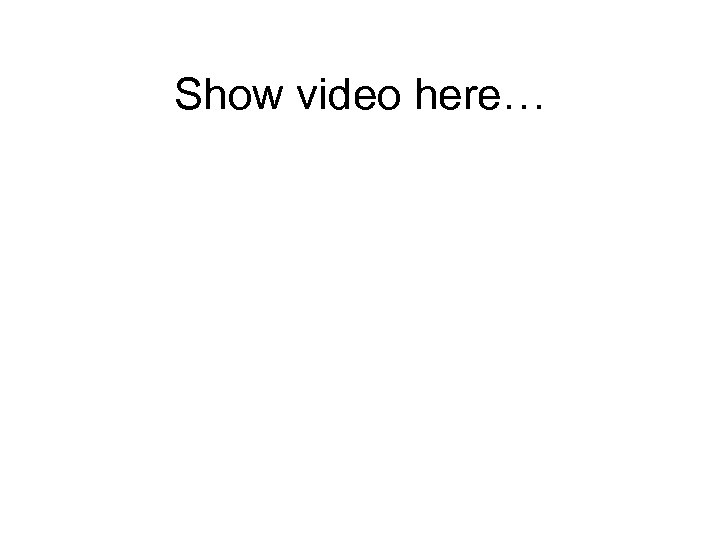 Show video here…