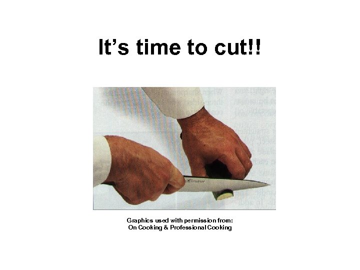 It's time to cut!! Graphics used with permission from: On Cooking & Professional Cooking