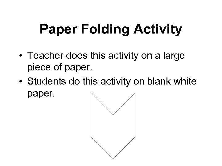 Paper Folding Activity • Teacher does this activity on a large piece of paper.
