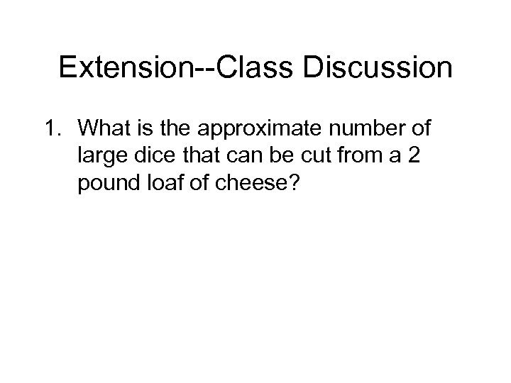 Extension--Class Discussion 1. What is the approximate number of large dice that can be