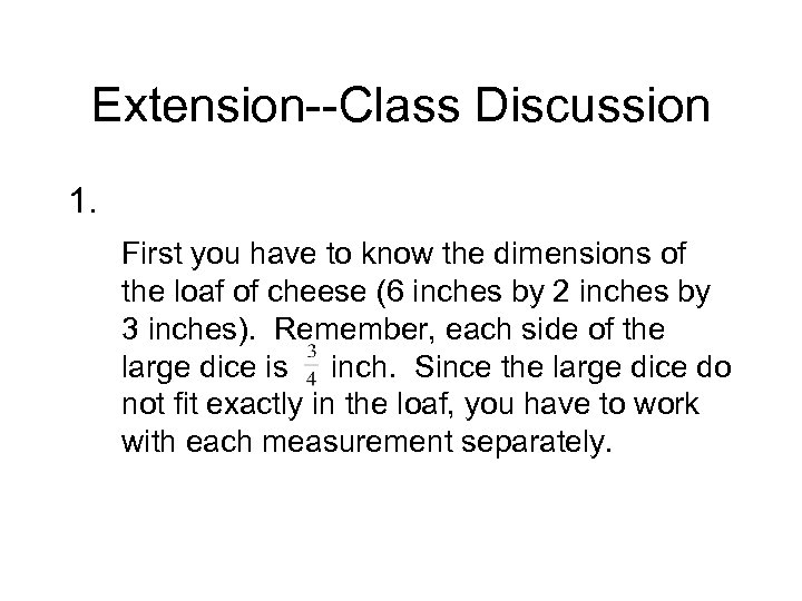 Extension--Class Discussion 1. First you have to know the dimensions of the loaf of