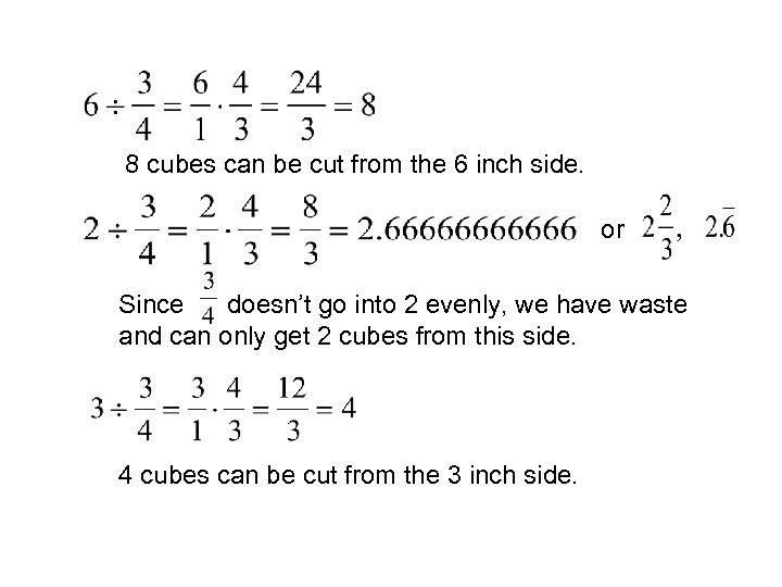 8 cubes can be cut from the 6 inch side. or Since doesn't go