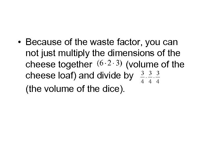 • Because of the waste factor, you can not just multiply the dimensions