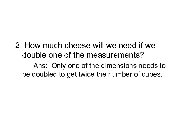 2. How much cheese will we need if we double one of the measurements?