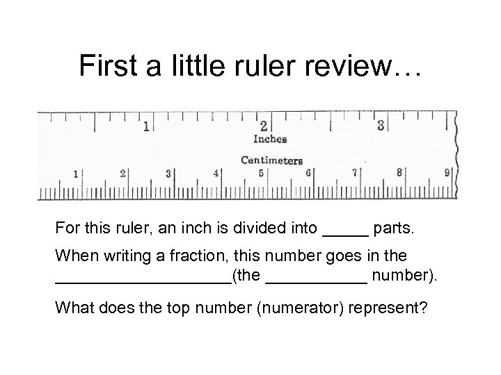 First a little ruler review… For this ruler, an inch is divided into _____