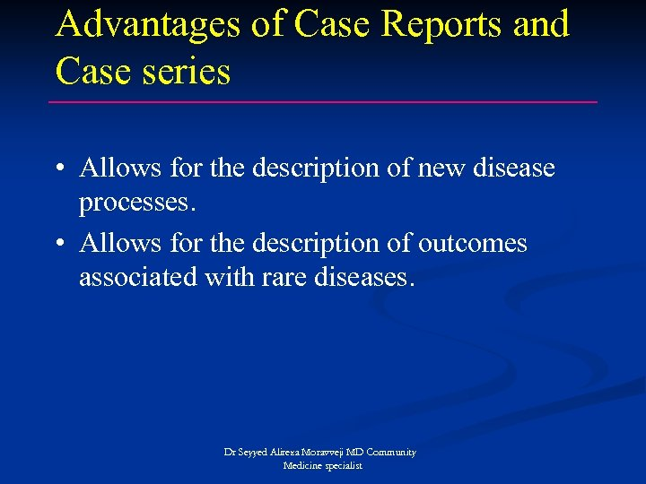 Advantages of Case Reports and Case series • Allows for the description of new
