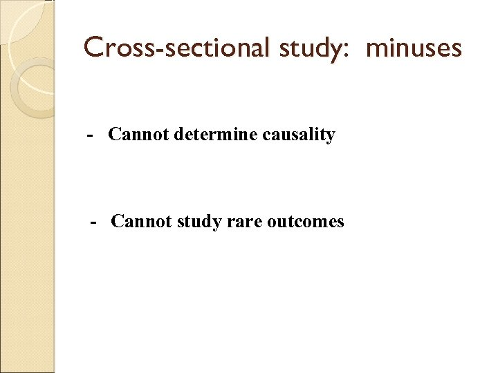 Cross-sectional study: minuses - Cannot determine causality - Cannot study rare outcomes