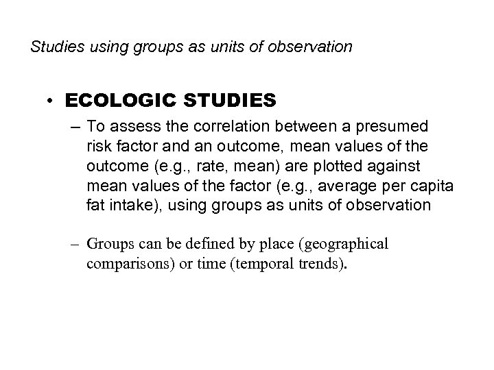 Studies using groups as units of observation • ECOLOGIC STUDIES – To assess the