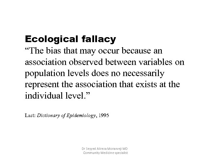 """Ecological fallacy """"The bias that may occur because an association observed between variables on"""