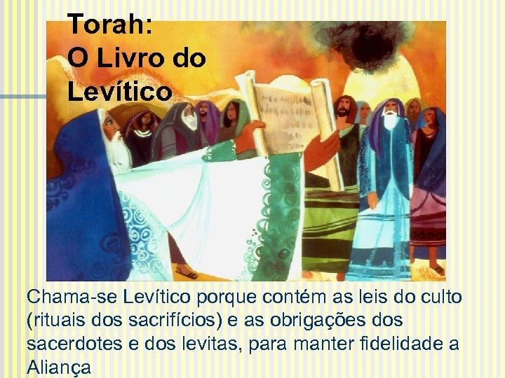 Torah: O Livro do Levítico Chama-se Levítico porque contém as leis do culto (rituais
