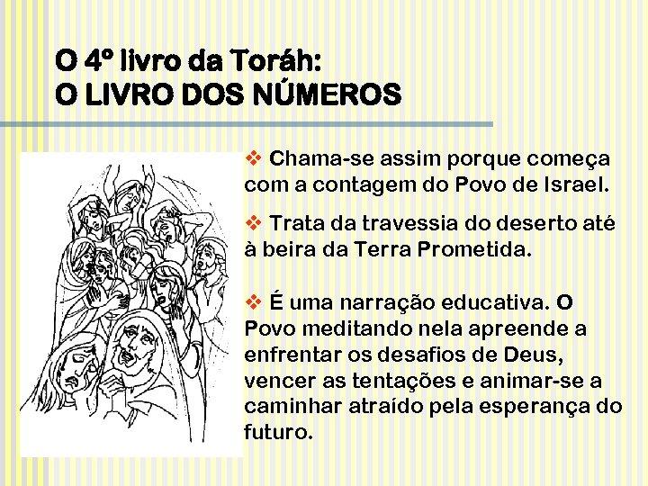 O 4º livro da Toráh: O LIVRO DOS NÚMEROS v Chama-se assim porque começa