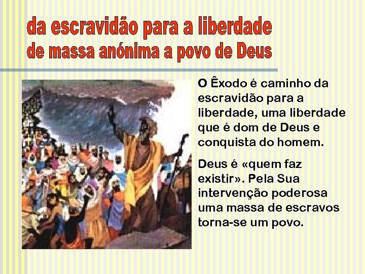 O Êxodo é caminho da escravidão para a liberdade, uma liberdade que é dom