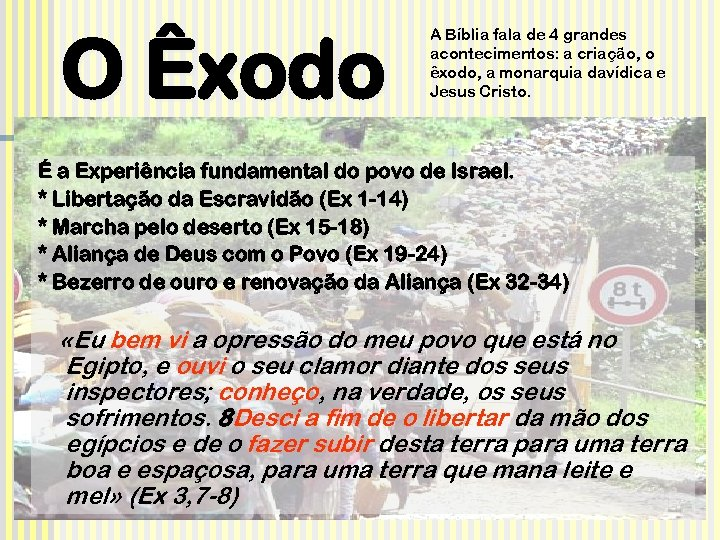O Êxodo A Bíblia fala de 4 grandes acontecimentos: a criação, o êxodo, a