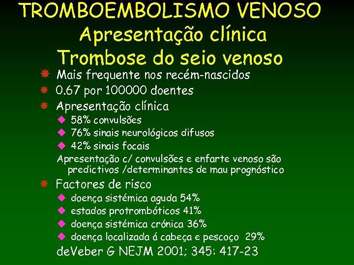 TROMBOEMBOLISMO VENOSO Apresentação clínica Trombose do seio venoso Mais frequente nos recém-nascidos 0. 67
