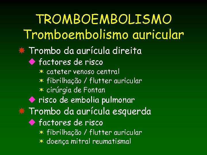 TROMBOEMBOLISMO Tromboembolismo auricular Trombo da aurícula direita u factores de risco ë cateter venoso