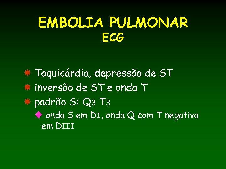 EMBOLIA PULMONAR ECG Taquicárdia, depressão de ST inversão de ST e onda T padrão