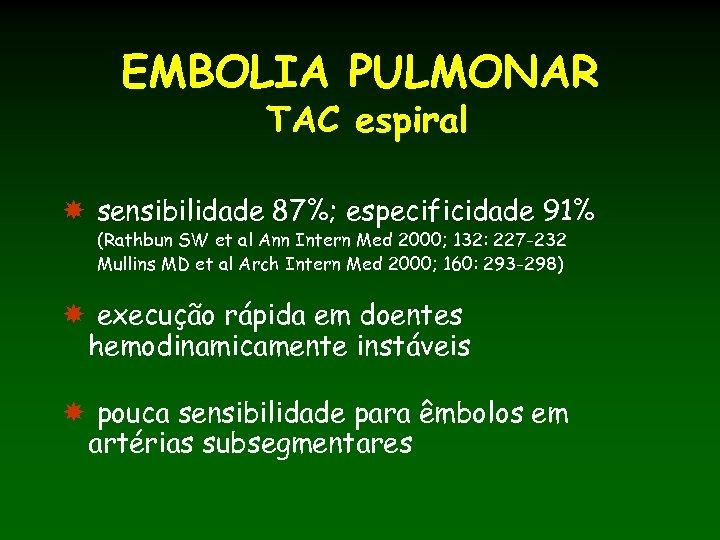 EMBOLIA PULMONAR TAC espiral sensibilidade 87%; especificidade 91% (Rathbun SW et al Ann Intern