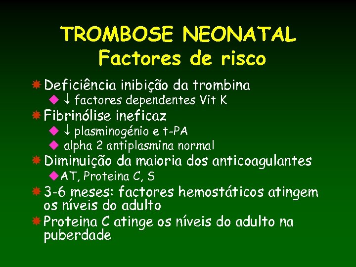 TROMBOSE NEONATAL Factores de risco Deficiência inibição da trombina u factores dependentes Vit K