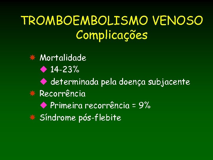 TROMBOEMBOLISMO VENOSO Complicações Mortalidade u 14 -23% u determinada pela doença subjacente Recorrência u