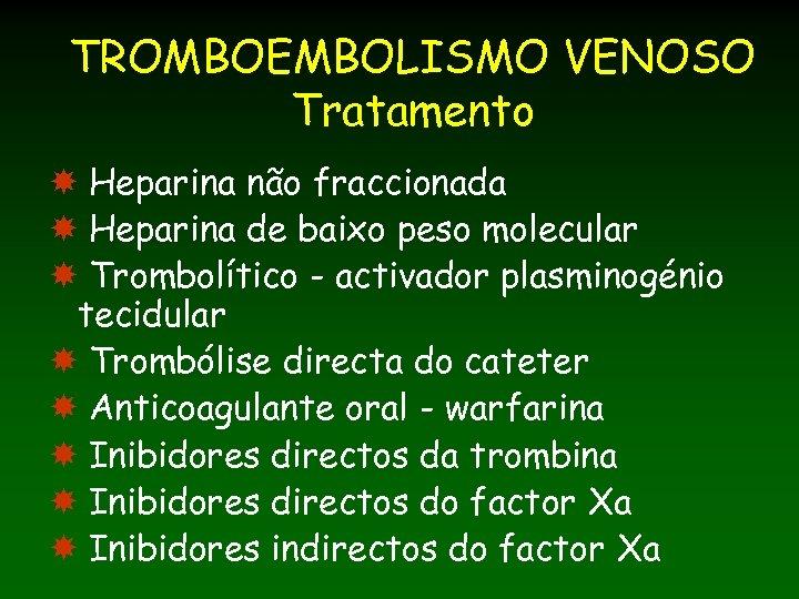 TROMBOEMBOLISMO VENOSO Tratamento Heparina não fraccionada Heparina de baixo peso molecular Trombolítico - activador