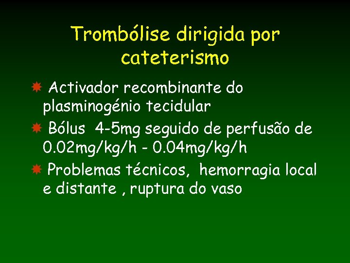 Trombólise dirigida por cateterismo Activador recombinante do plasminogénio tecidular Bólus 4 -5 mg seguido